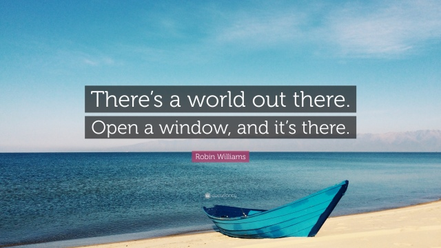 1957325-Robin-Williams-Quote-There-s-a-world-out-there-Open-a-window-and